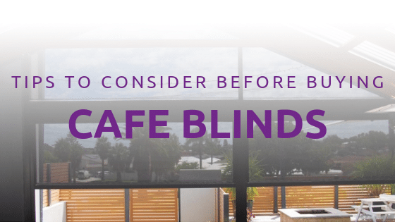 Tips to Consider Before Buying Café Blinds