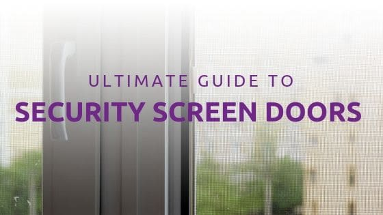 The Ultimate Guide to Choosing Security Screen Doors