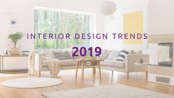 6 Interior Design Trends of 2019